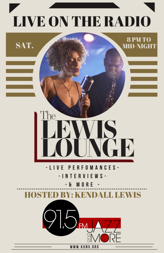 Live on the radio is The Lewis Lounge hosted by Kendall Lewis. Tune in each and every Saturday night 8 p.m. - Midnight on 91.5 Jazz and More.